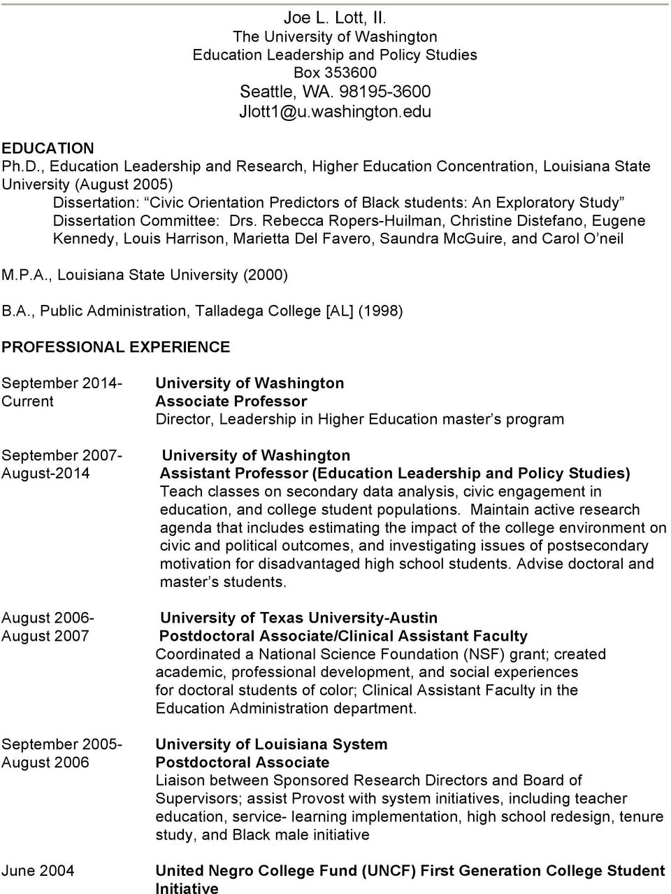 , Educatin Leadership and Research, Higher Educatin Cncentratin, Luisiana State University (August 2005) Dissertatin: Civic Orientatin Predictrs f Black students: An Explratry Study Dissertatin