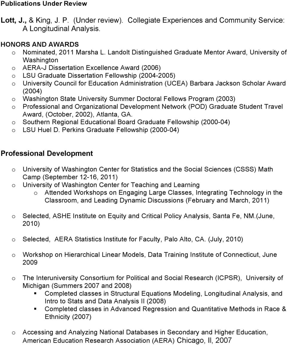 (UCEA) Barbara Jacksn Schlar Award (2004) Washingtn State University Summer Dctral Fellws Prgram (2003) Prfessinal and Organizatinal Develpment Netwrk (POD) Graduate Student Travel Award, (Octber,