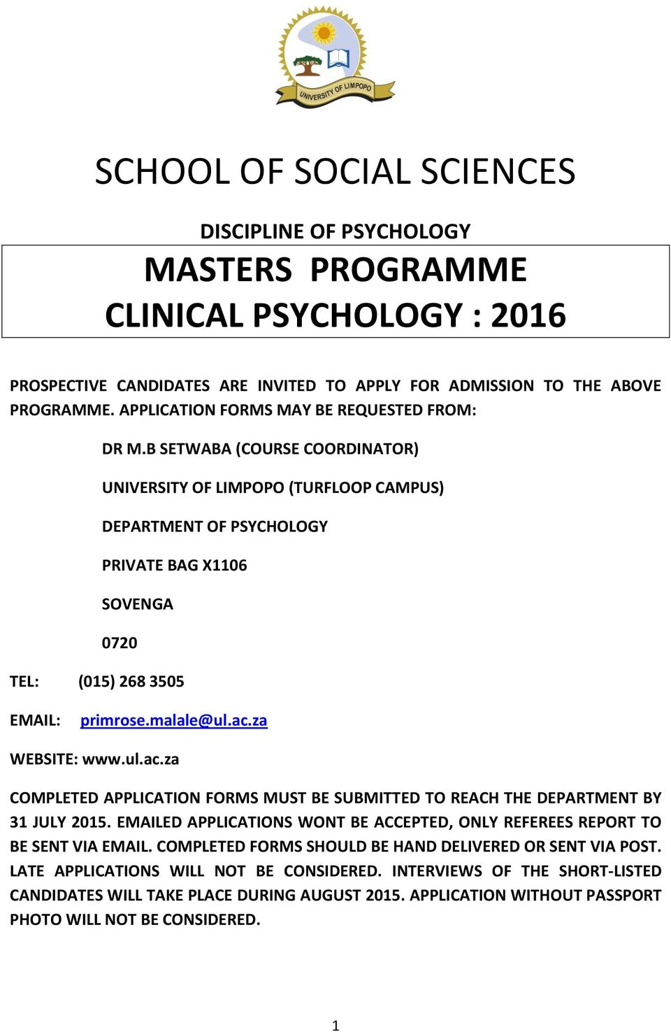 B SETWABA (COURSE COORDINATOR) UNIVERSITY OF LIMPOPO (TURFLOOP CAMPUS) DEPARTMENT OF PSYCHOLOGY PRIVATE BAG X1106 SOVENGA 0720 TEL: (015) 268 3505 EMAIL: primrose.malale@ul.ac.