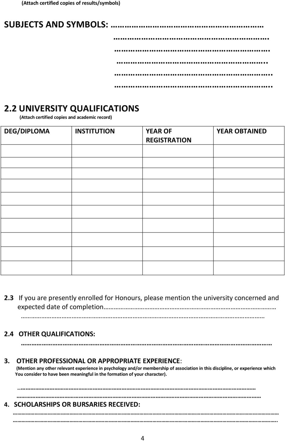 3 If you are presently enrolled for Honours, please mention the university concerned and expected date of completion 2.4 OTHER QUALIFICATIONS: 3.