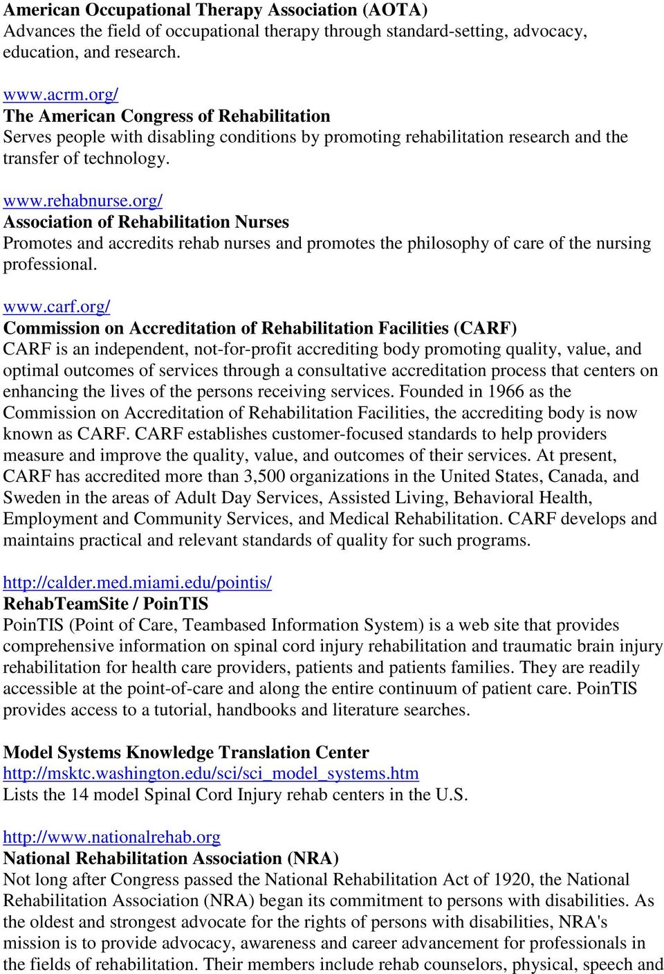 org/ Association of Rehabilitation Nurses Promotes and accredits rehab nurses and promotes the philosophy of care of the nursing professional. www.carf.
