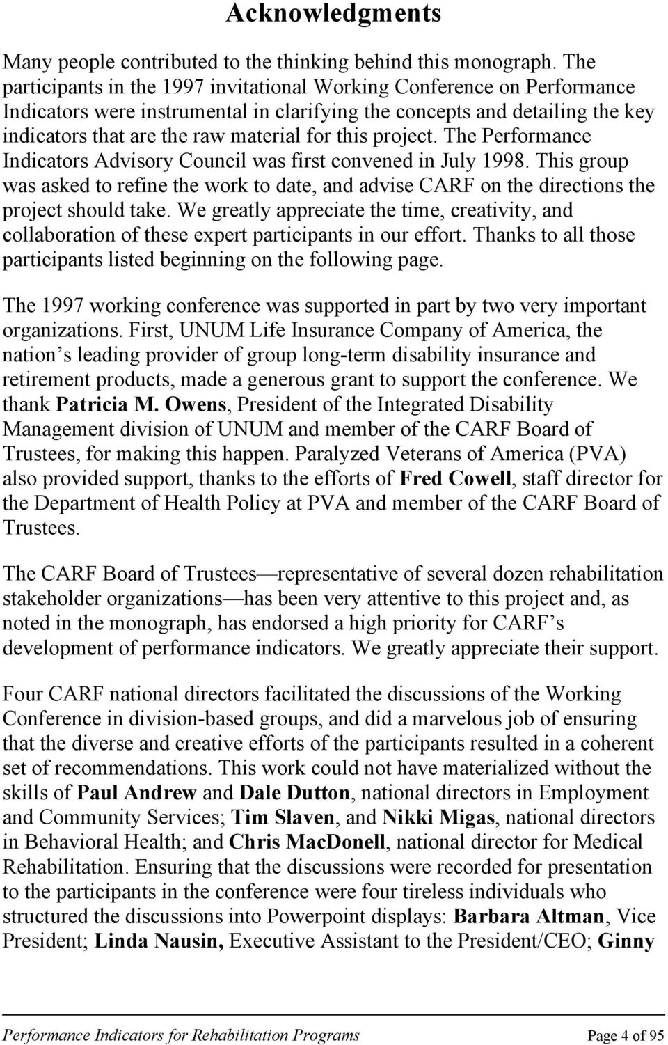project. The Performance Indicators Advisory Council was first convened in July 1998. This group was asked to refine the work to date, and advise CARF on the directions the project should take.