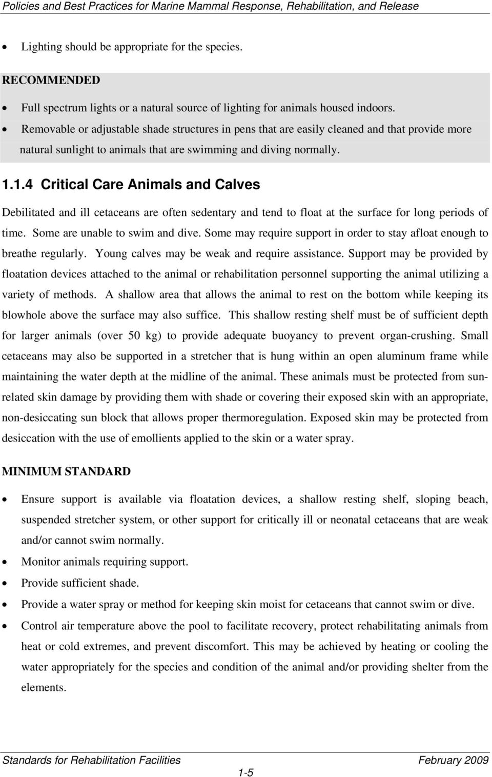 1.4 Critical Care Animals and Calves Debilitated and ill cetaceans are often sedentary and tend to float at the surface for long periods of time. Some are unable to swim and dive.