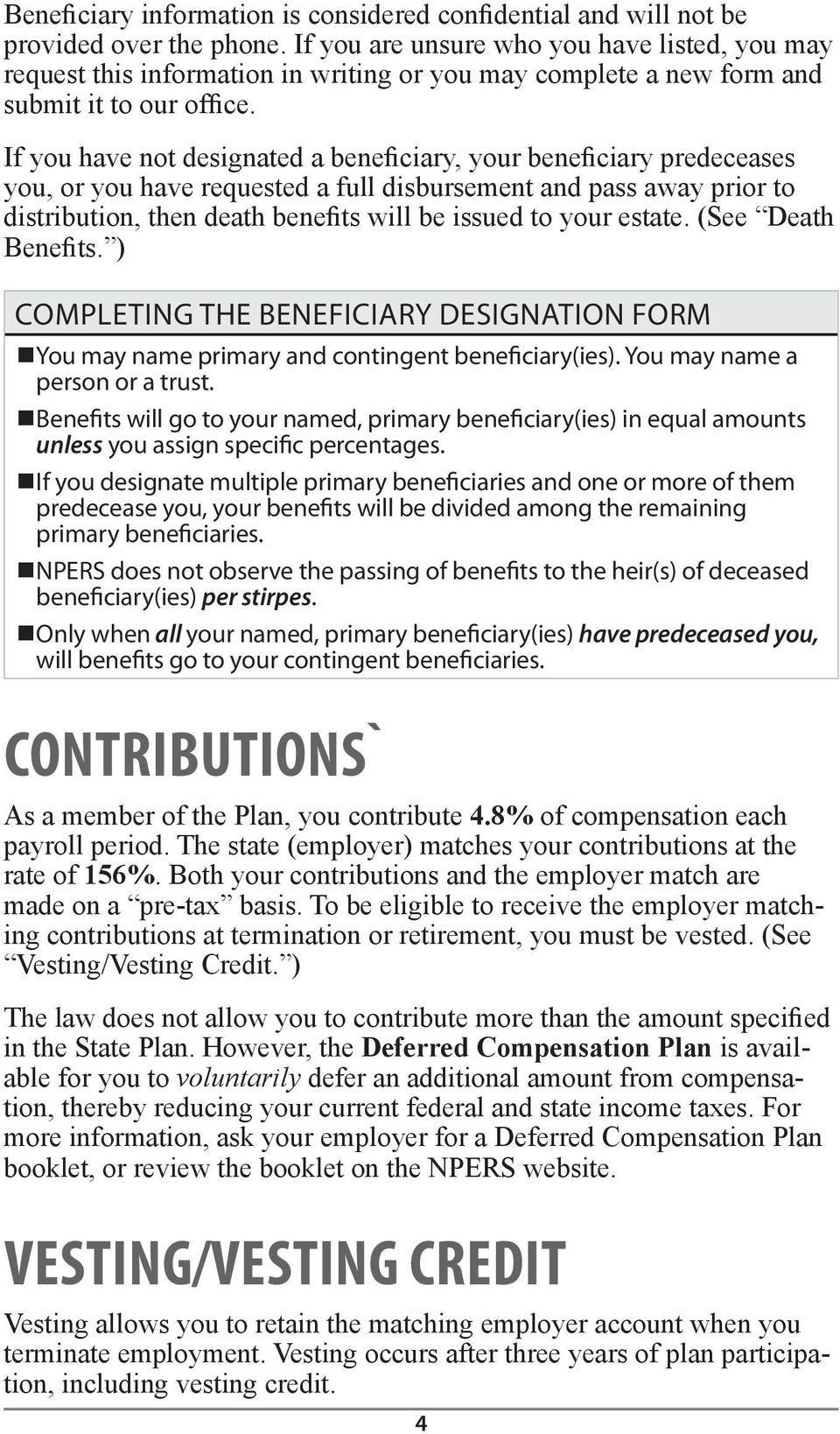 If you have not designated a beneficiary, your beneficiary predeceases you, or you have requested a full disbursement and pass away prior to distribution, then death benefits will be issued to your
