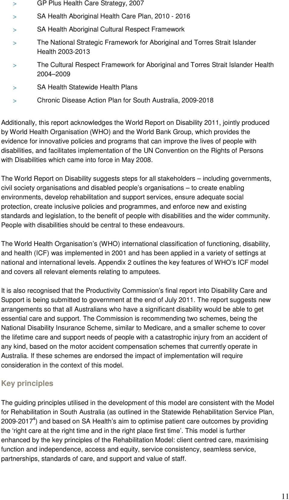 Australia, 2009-2018 Additionally, this report acknowledges the World Report on Disability 2011, jointly produced by World Health Organisation (WHO) and the World Bank Group, which provides the