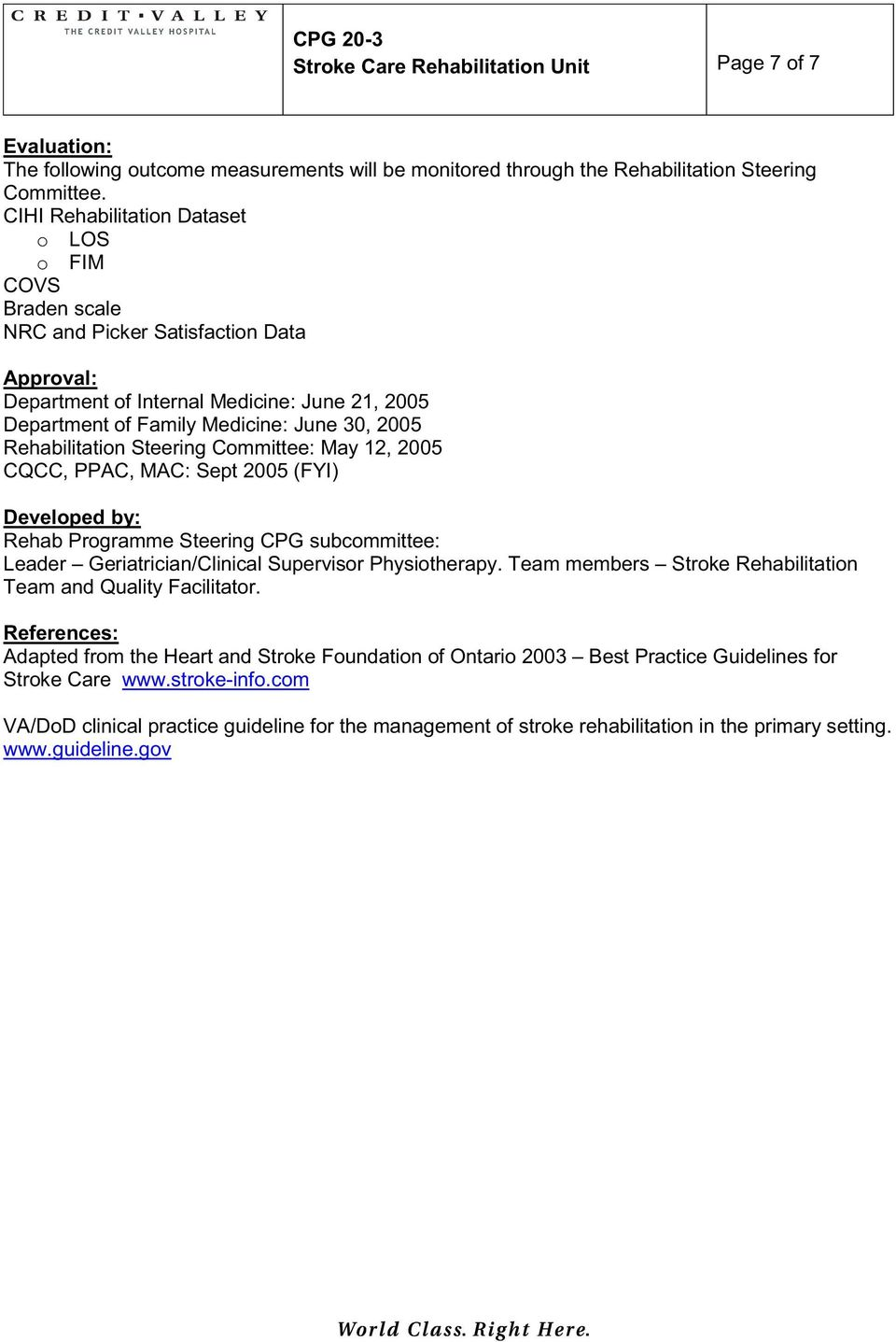 Rehabilitation Steering Committee: May 12, 2005 CQCC, PPAC, MAC: Sept 2005 (FYI) Developed by: Rehab Programme Steering CPG subcommittee: Leader Geriatrician/Clinical Supervisor Physiotherapy.