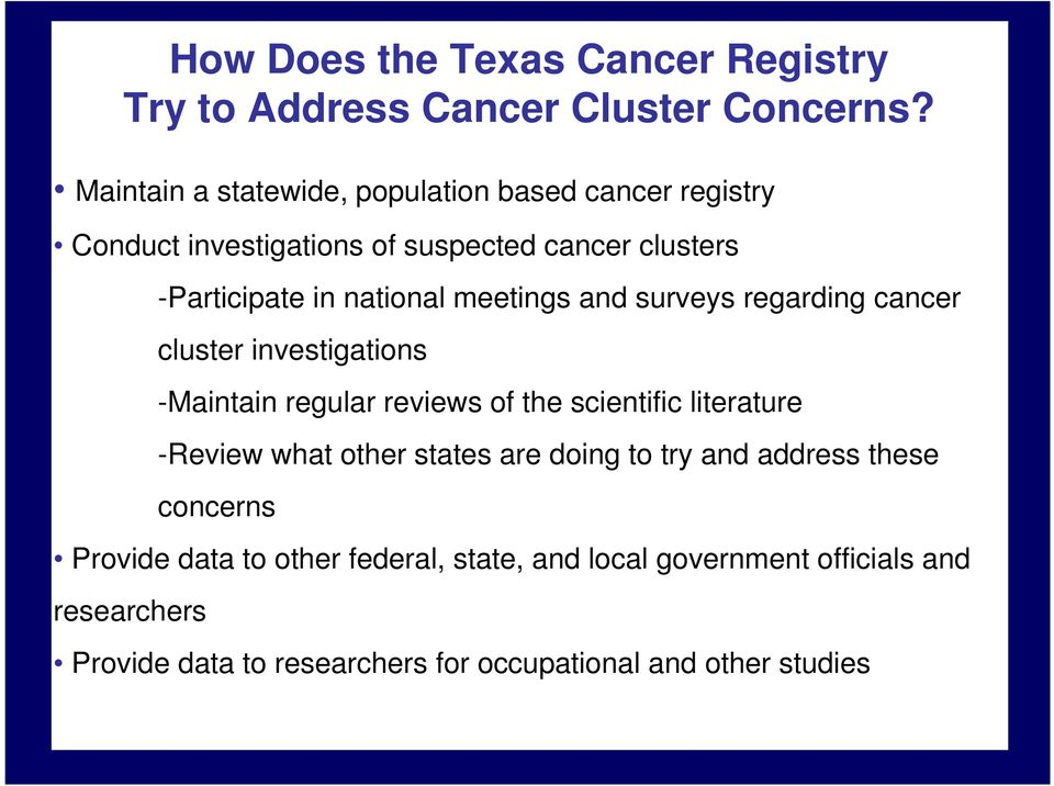 meetings and surveys regarding cancer cluster investigations -Maintain regular reviews of the scientific literature -Review what other