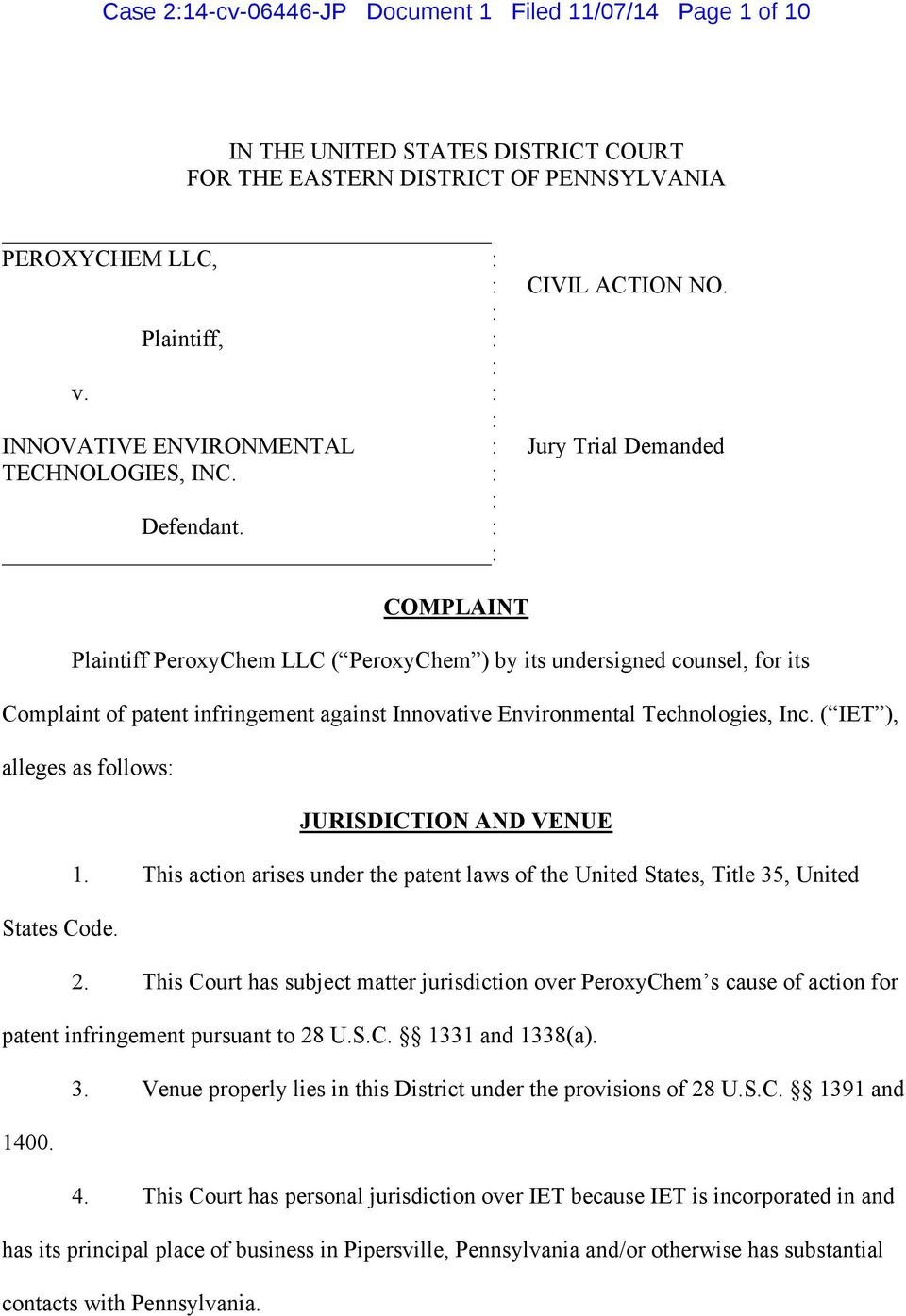 : : COMPLAINT Plaintiff PeroxyChem LLC ( PeroxyChem ) by its undersigned counsel, for its Complaint of patent infringement against Innovative Environmental Technologies, Inc.