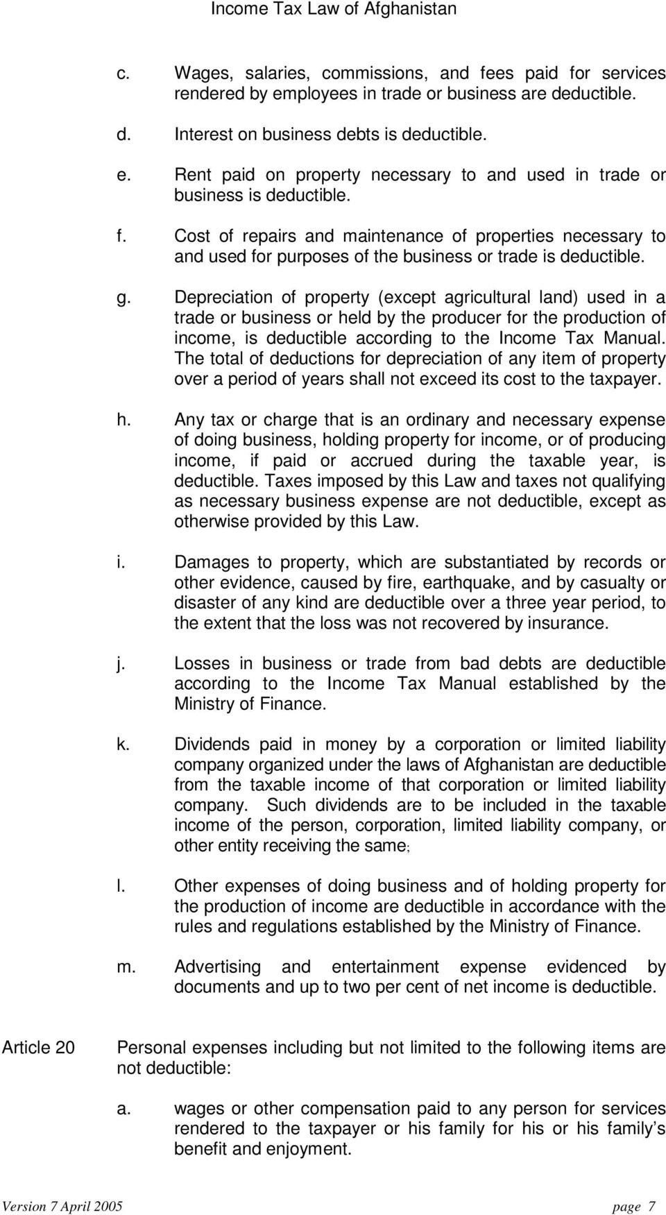 Depreciation of property (except agricultural land) used in a trade or business or held by the producer for the production of income, is deductible according to the Income Tax Manual.