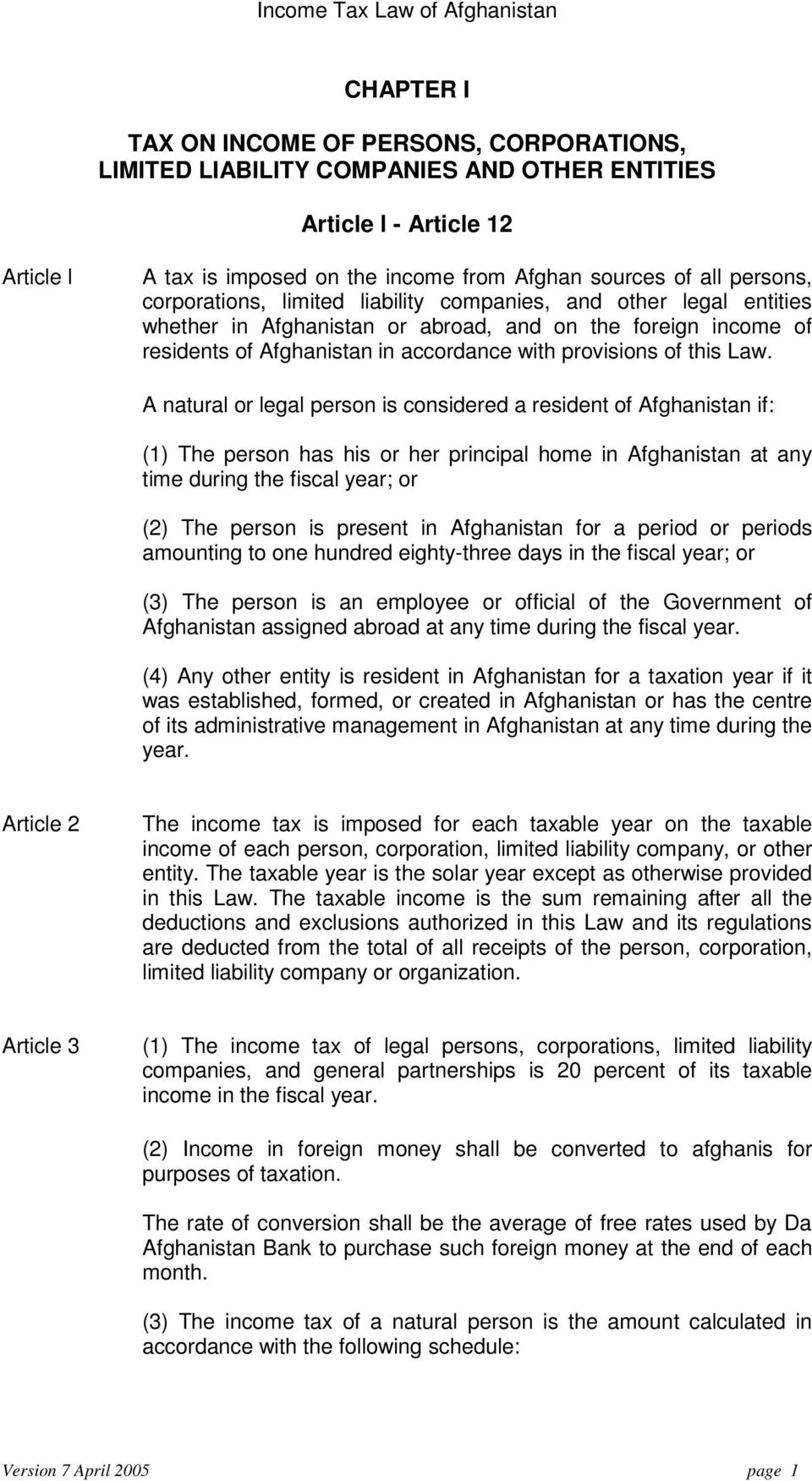 A natural or legal person is considered a resident of Afghanistan if: (1) The person has his or her principal home in Afghanistan at any time during the fiscal year; or (2) The person is present in
