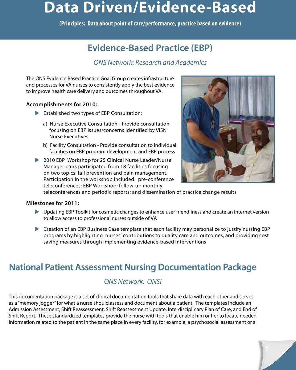 Accomplishments for 2010: Established two types of EBP Consultation: a) Nurse Executive Consultation - Provide consultation focusing on EBP issues/concerns identified by VISN Nurse Executives b)
