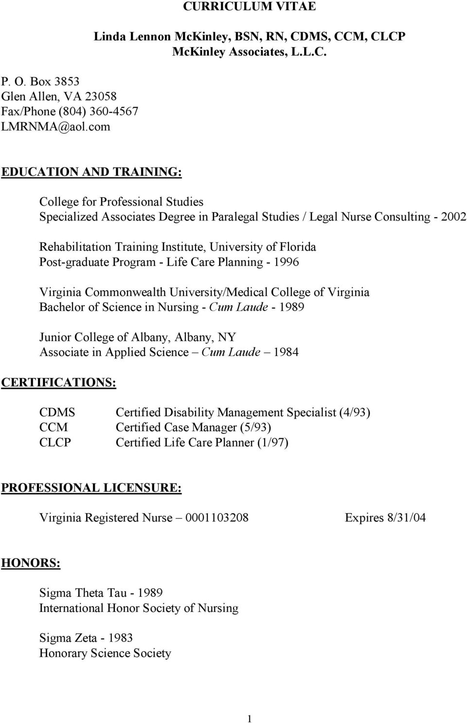/ Legal Nurse Consulting - 2002 Rehabilitation Training Institute, University of Florida Post-graduate Program - Life Care Planning - 1996 Virginia Commonwealth University/Medical College of Virginia