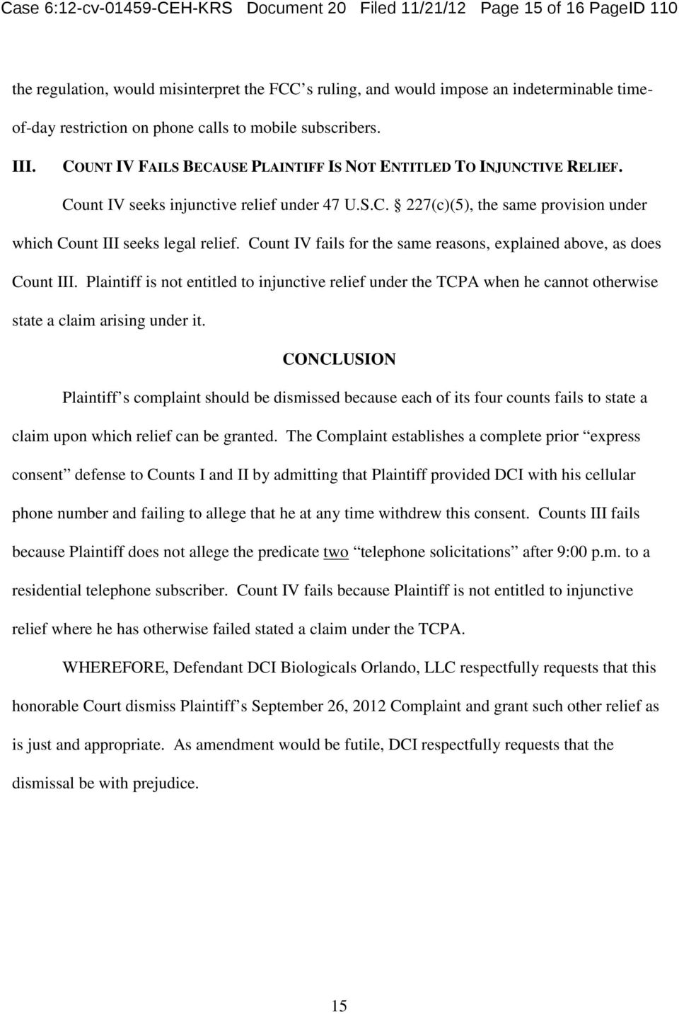 Count IV fails for the same reasons, explained above, as does Count III. Plaintiff is not entitled to injunctive relief under the TCPA when he cannot otherwise state a claim arising under it.