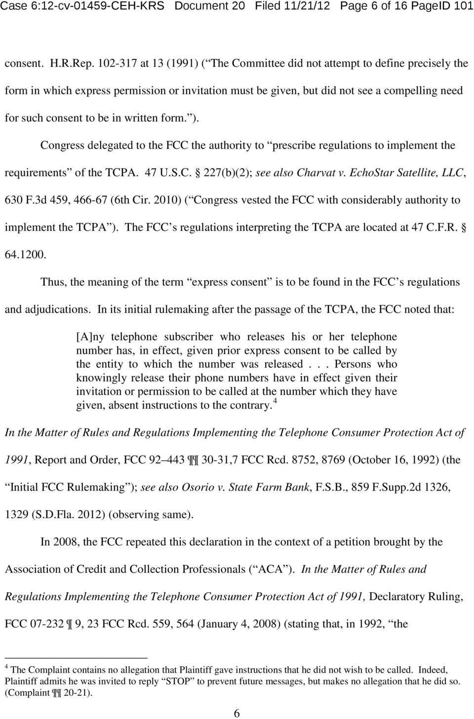 written form. ). Congress delegated to the FCC the authority to prescribe regulations to implement the requirements of the TCPA. 47 U.S.C. 227(b)(2); see also Charvat v.