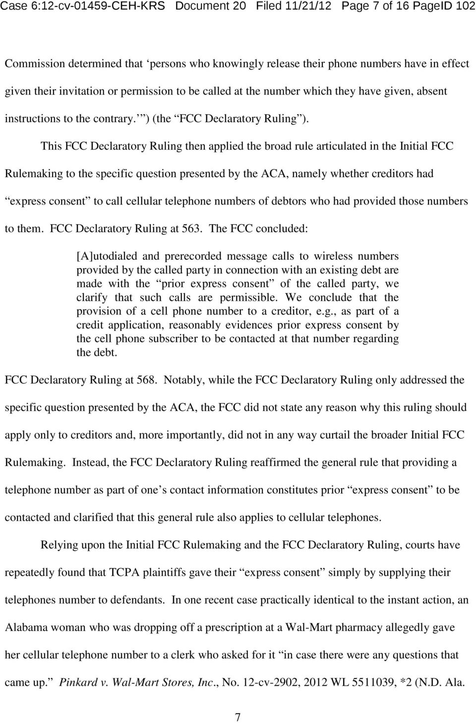 This FCC Declaratory Ruling then applied the broad rule articulated in the Initial FCC Rulemaking to the specific question presented by the ACA, namely whether creditors had express consent to call