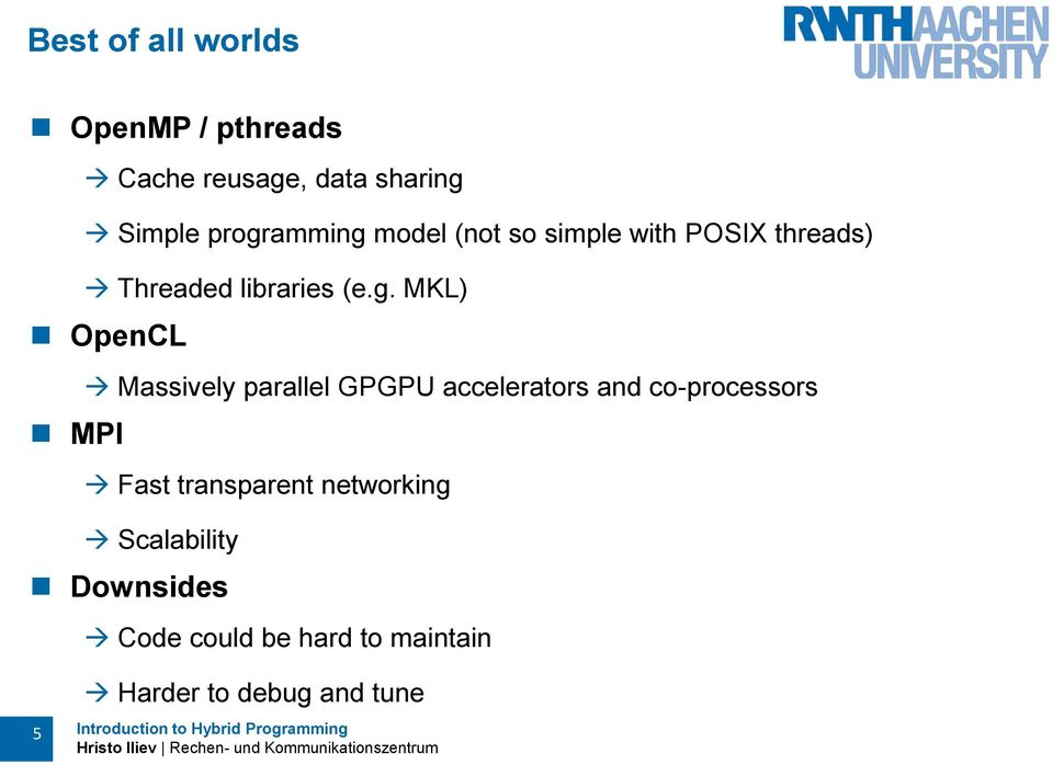 OpenCL MPI Massively parallel GPGPU accelerators and co-processors Fast