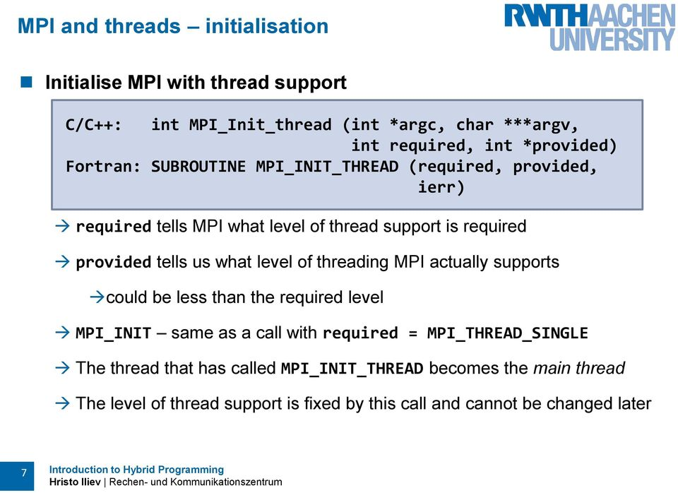 tells us what level of threading MPI actually supports could be less than the required level MPI_INIT same as a call with required =