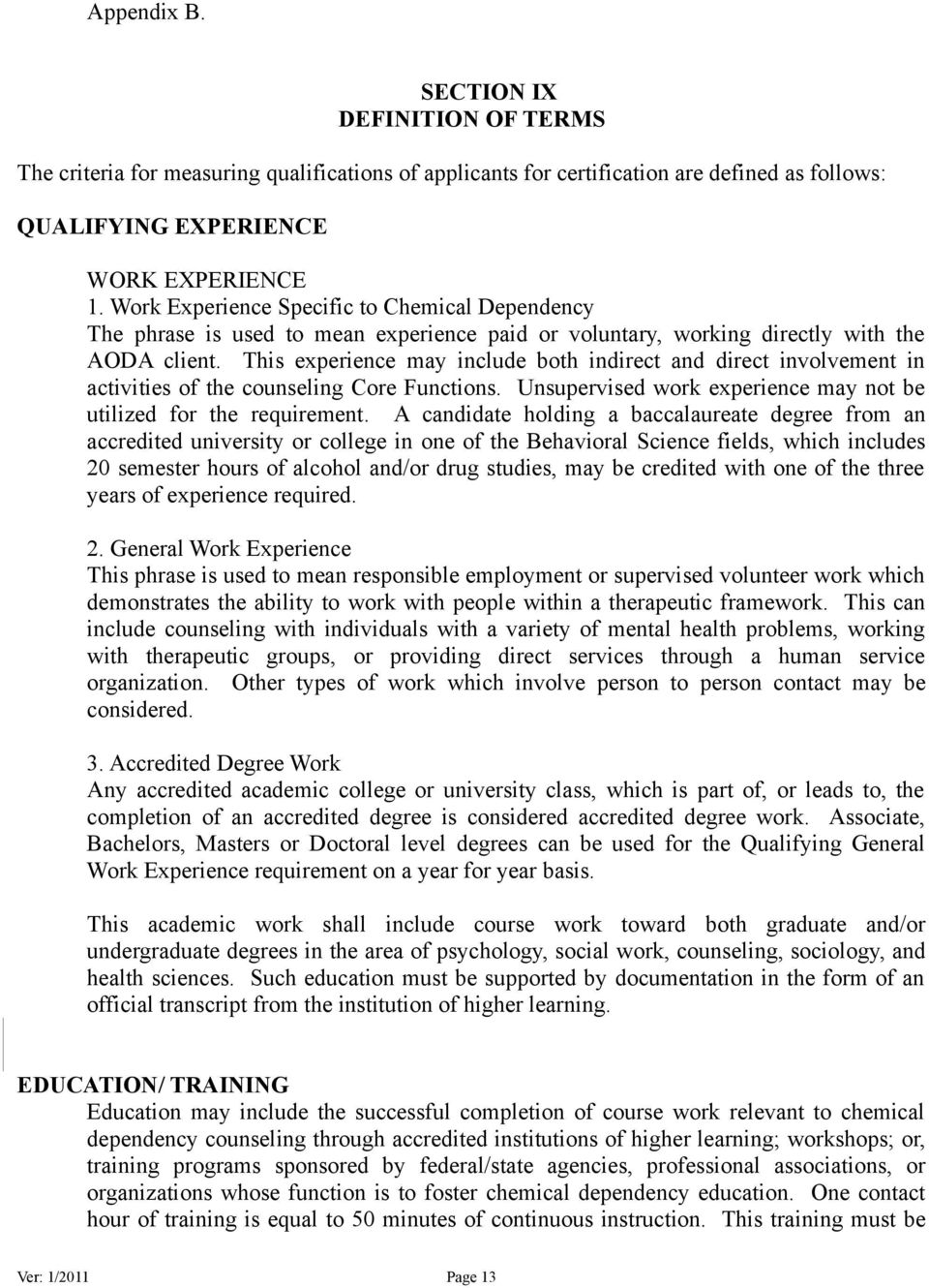 This experience may include both indirect and direct involvement in activities of the counseling Core Functions. Unsupervised work experience may not be utilized for the requirement.