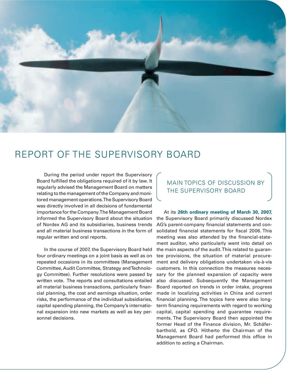 The Supervisory Board was directly involved in all decisions of fundamental importance for the Company.