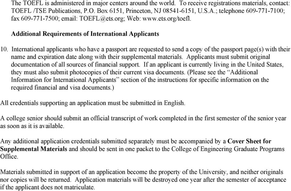 International applicants who have a passport are requested to send a copy of the passport page(s) with their name and expiration date along with their supplemental materials.