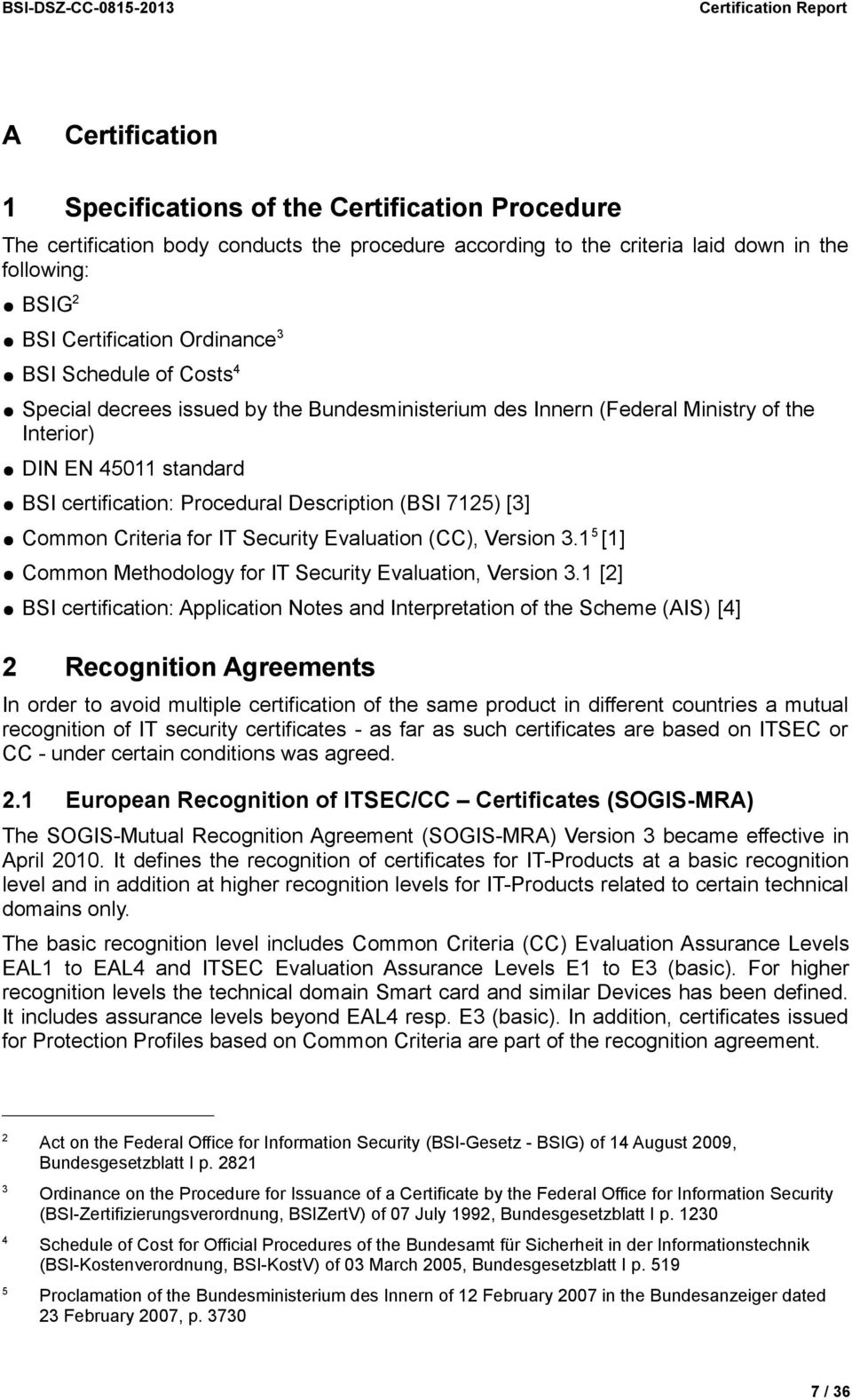 certification: Procedural Description (BSI 7125) [3] Common Criteria for IT Security Evaluation (CC), Version 3.1 5 [1] Common Methodology for IT Security Evaluation, Version 3.