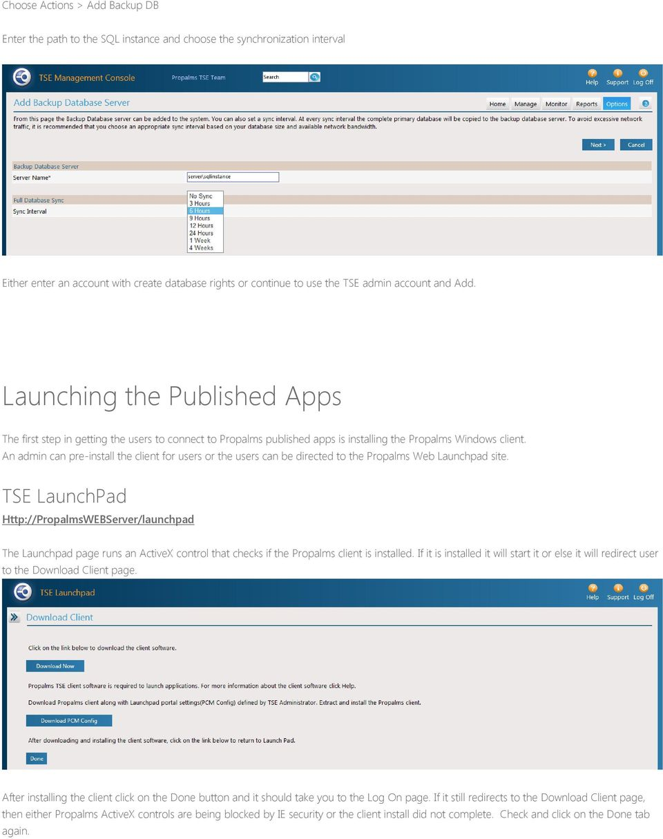 An admin can pre-install the client for users or the users can be directed to the Propalms Web Launchpad site.