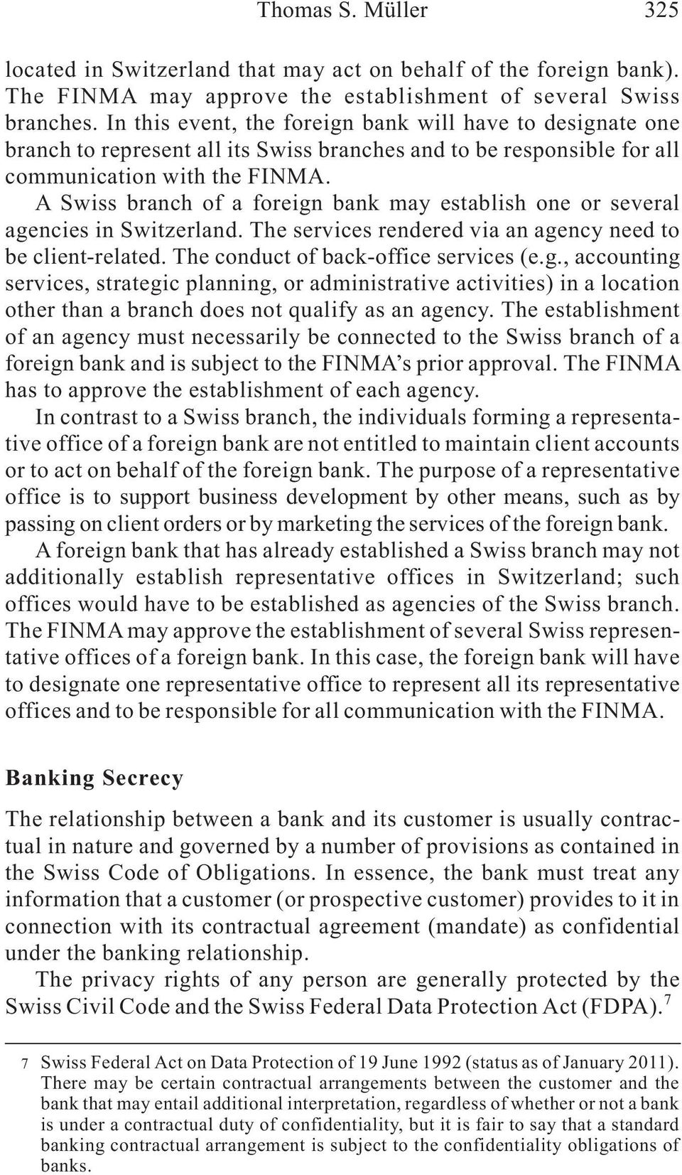 A Swiss branch of a foreign bank may establish one or several agencies in Switzerland. The services rendered via an agency need to be client-related. The conduct of back-office services (e.g., accounting services, strategic planning, or administrative activities) in a location other than a branch does not qualify as an agency.