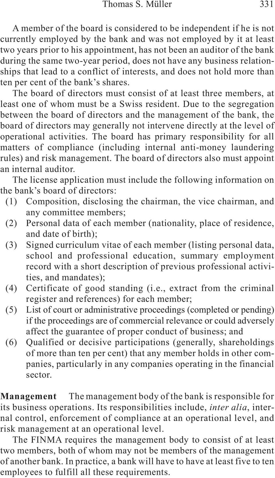 auditor of the bank during the same two-year period, does not have any business relationships that lead to a conflict of interests, and does not hold more than ten per cent of the bank s shares.