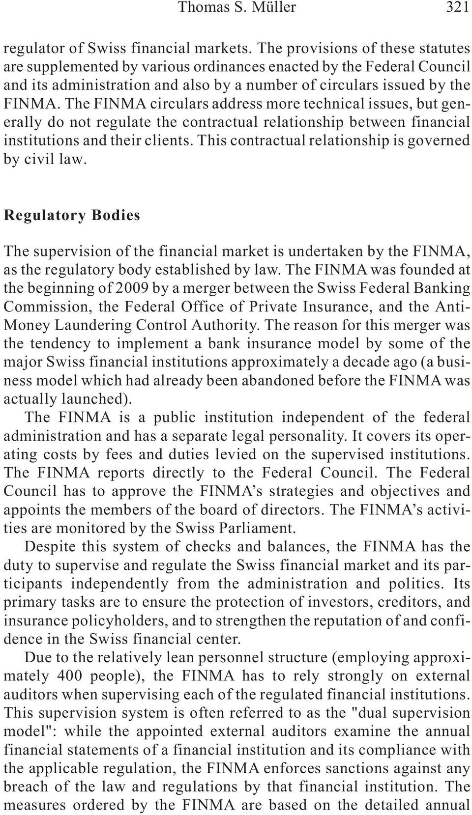 The FINMA circulars address more technical issues, but generally do not regulate the contractual relationship between financial institutions and their clients.