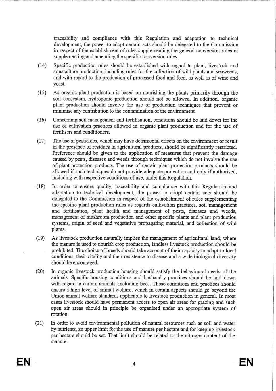 (14) Specific production rules should be established with regard to plant, livestock and aquaculture production, including rules for the collection of wild plants and seaweeds, and with regard to the