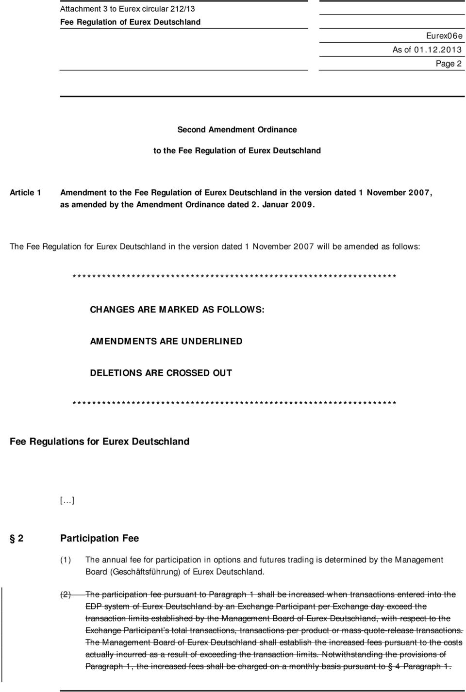 2013 Page 2 Second Amendment Ordinance to the Fee Regulation of Eurex Deutschland Article 1 Amendment to the Fee Regulation of Eurex Deutschland in the version dated 1 November 2007, as amended by