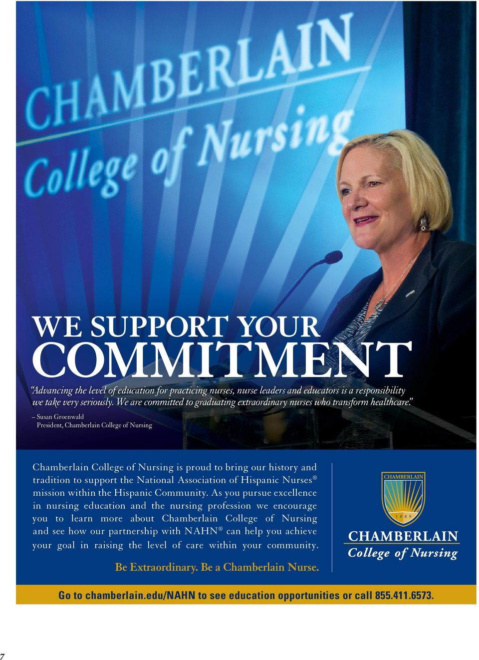 Susan Groenwald President, Chamberlain College of Nursing Chamberlain College of Nursing is proud to bring our history and tradition to support the National Association of Hispanic Nurses mission