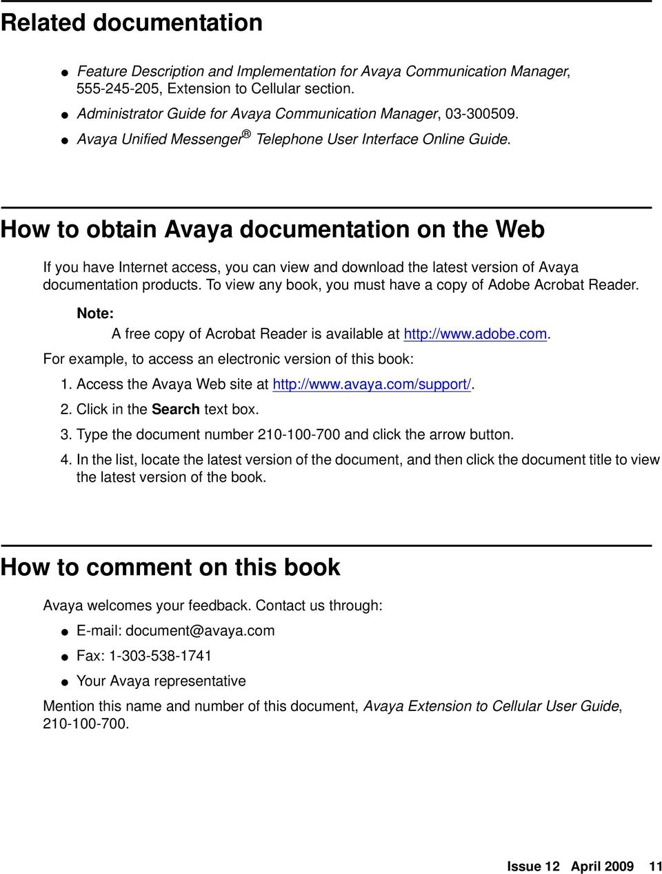 How to obtain Avaya documentation on the Web If you have Internet access, you can view and download the latest version of Avaya documentation products.