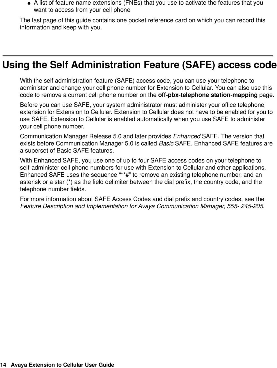 Using the Self Administration Feature (SAFE) access code With the self administration feature (SAFE) access code, you can use your telephone to administer and change your cell phone number for