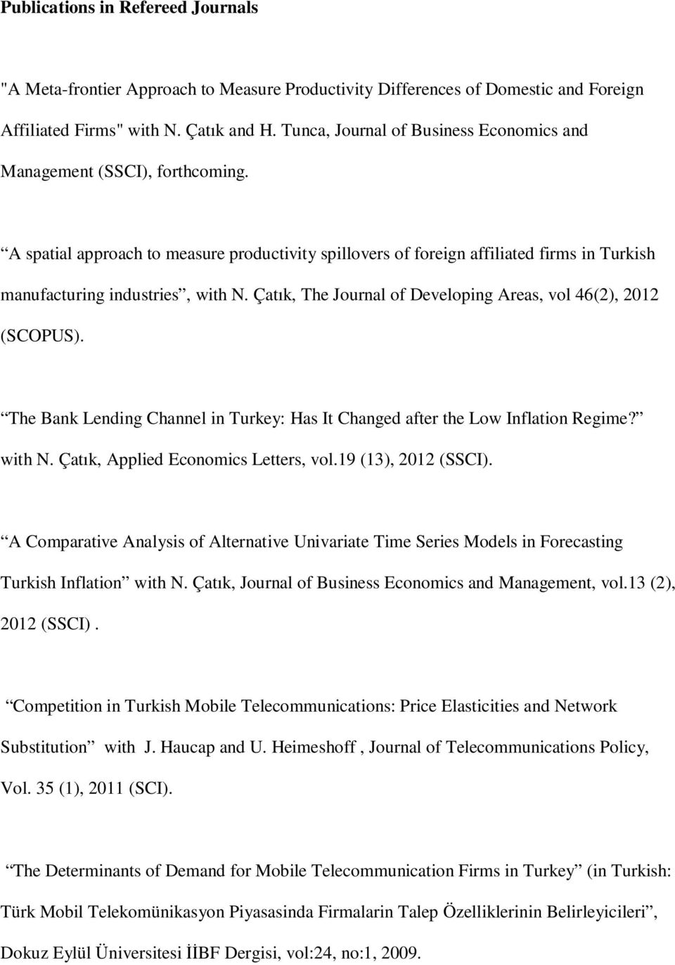 Çatık, The Journal of Developing Areas, vol 46(2), 2012 (SCOPUS). The Bank Lending Channel in Turkey: Has It Changed after the Low Inflation Regime? with N. Çatık, Applied Economics Letters, vol.