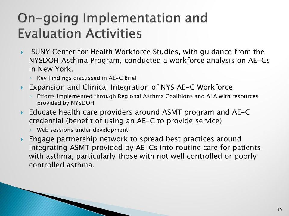 provided by NYSDOH Educate health care providers around ASMT program and AE-C credential (benefit of using an AE-C to provide service) Web sessions under development Engage