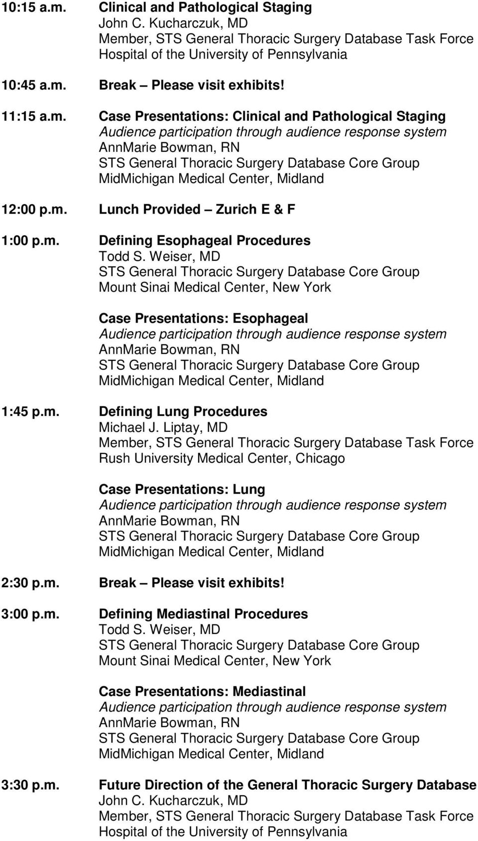 Liptay, MD Rush University Medical Center, Chicago Case Presentations: Lung 2:30 p.m. Break Please visit exhibits! 3:00 p.m. Defining Mediastinal Procedures Todd S.