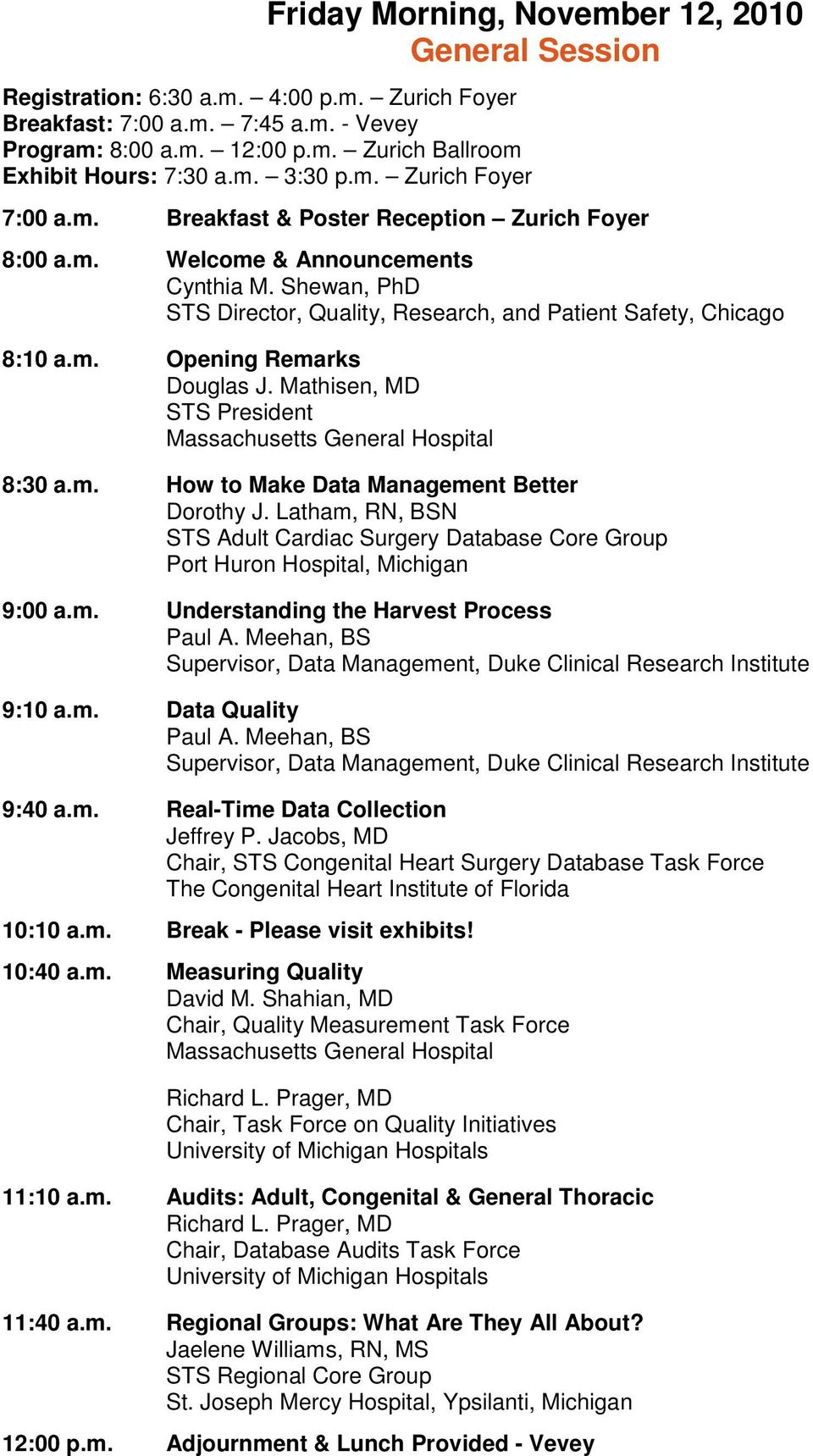 Shewan, PhD STS Director, Quality, Research, and Patient Safety, Chicago 8:10 a.m. Opening Remarks Douglas J. Mathisen, MD STS President Massachusetts General Hospital 8:30 a.m. How to Make Data Management Better 9:00 a.