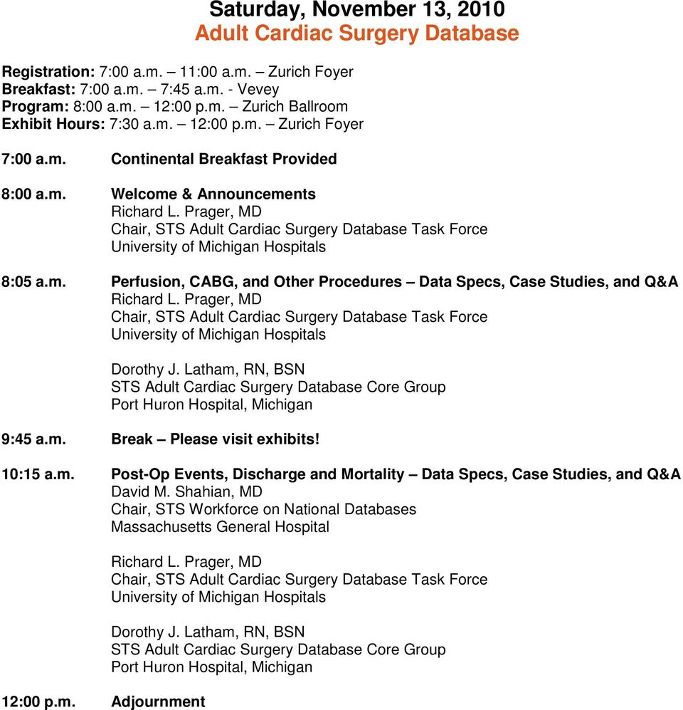 m. Perfusion, CABG, and Other Procedures Data Specs, Case Studies, and Q&A 9:45 a.m. Break Please visit exhibits! 10:15 a.m. Post-Op Events, Discharge and Mortality Data Specs, Case Studies, and Q&A David M.