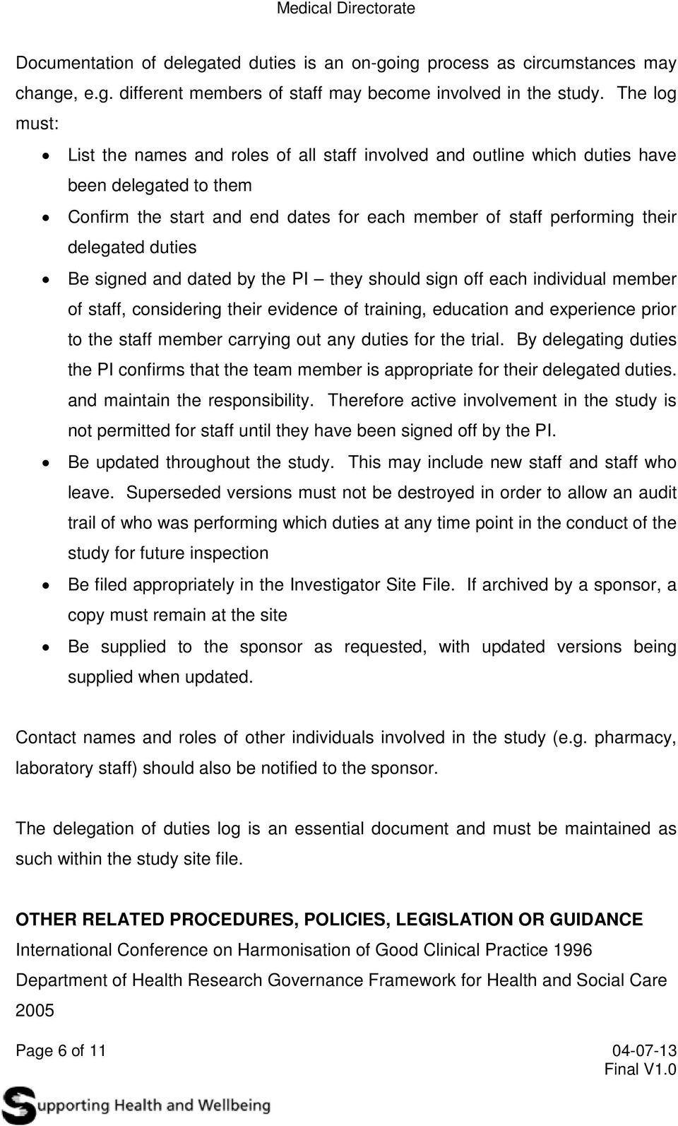 duties Be signed and dated by the PI they should sign off each individual member of staff, considering their evidence of training, education and experience prior to the staff member carrying out any