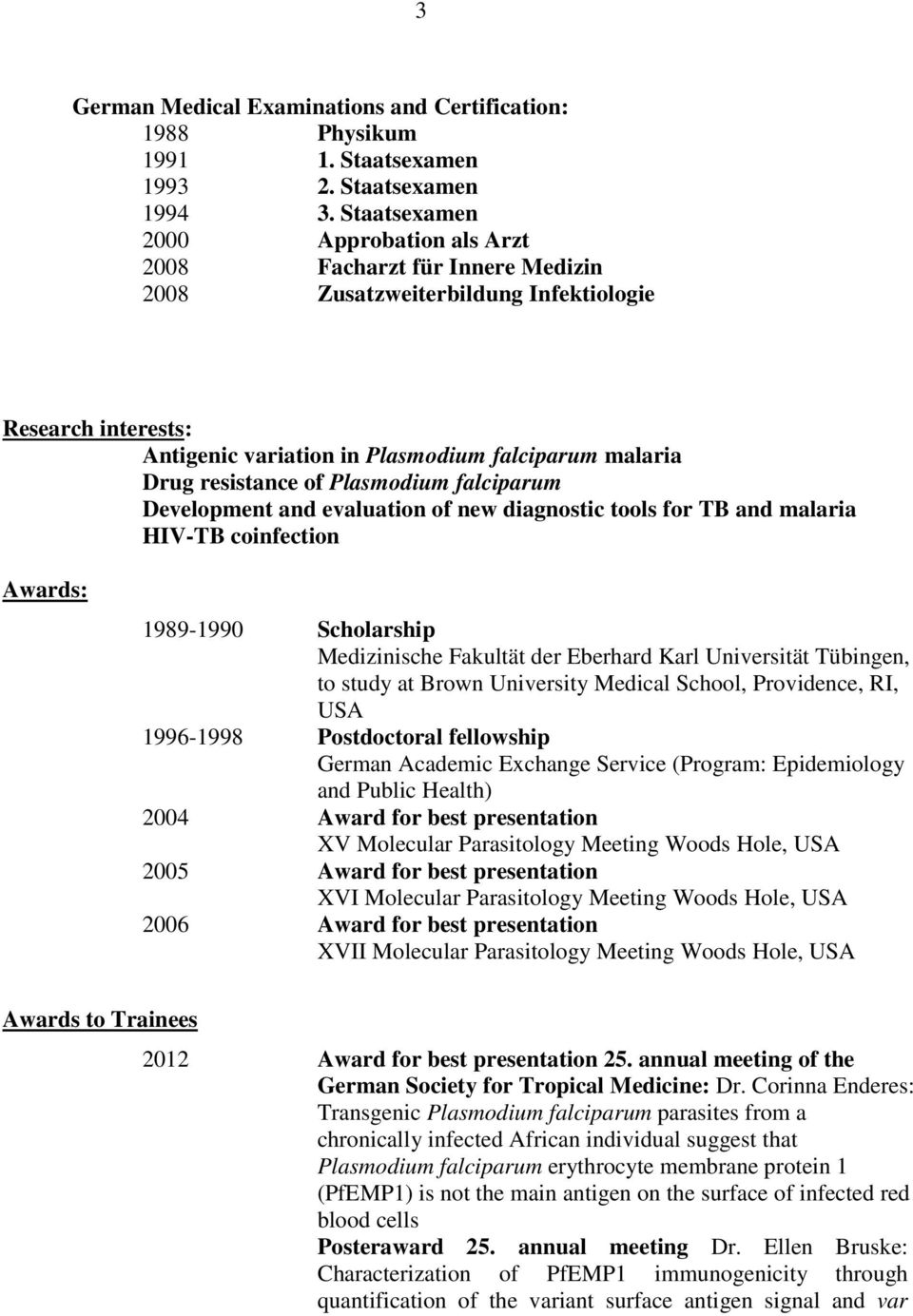 of Plasmodium falciparum Development and evaluation of new diagnostic tools for TB and malaria HIV-TB coinfection Awards: 1989-1990 Scholarship Medizinische Fakultät der Eberhard Karl Universität