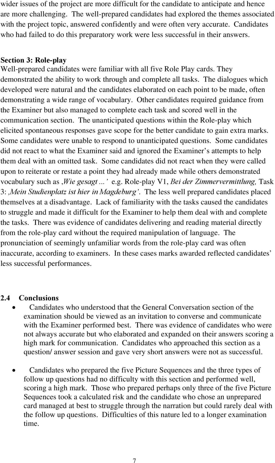 Candidates who had failed to do this preparatory work were less successful in their answers. Section 3: Role-play Well-prepared candidates were familiar with all five Role Play cards.