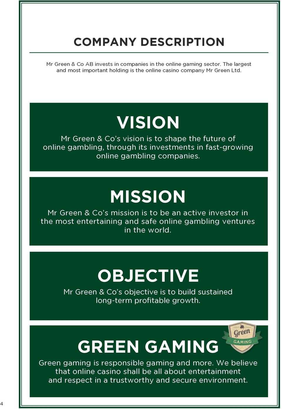 MISSION Mr Green & Co s mission is to be an active investor in the most entertaining and safe online gambling ventures in the world.