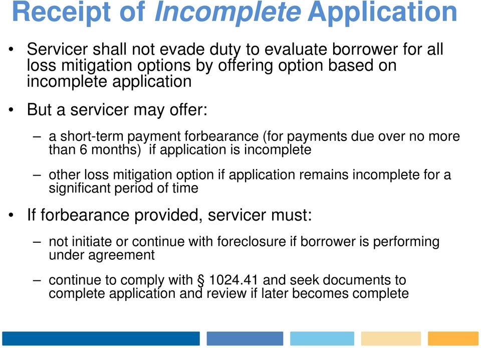 mitigation option if application remains incomplete for a significant period of time If forbearance provided, servicer must: not initiate or continue with