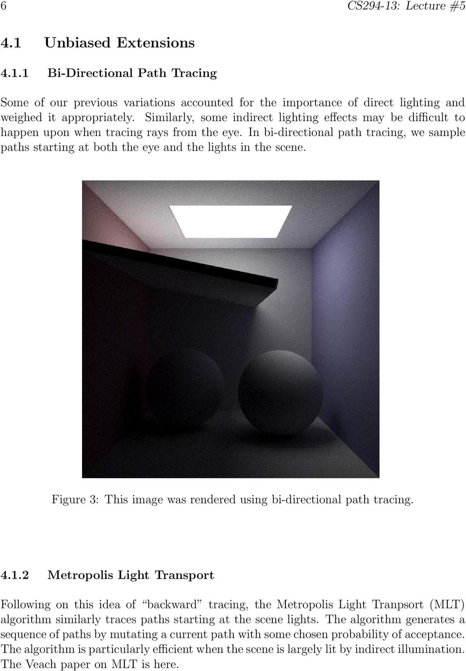 In bi-directional path tracing, we sample paths starting at both the eye and the lights in the scene. Figure 3: This image was rendered using bi-directional path tracing. 4.1.