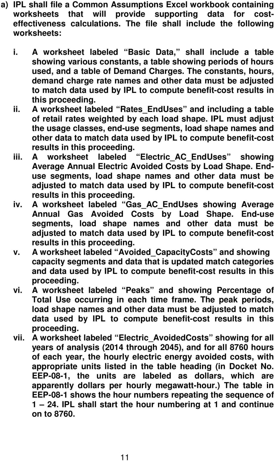 The constants, hours, demand charge rate names and other data must be adjusted to match data used by IPL to compute benefit-cost results in this proceeding. ii.