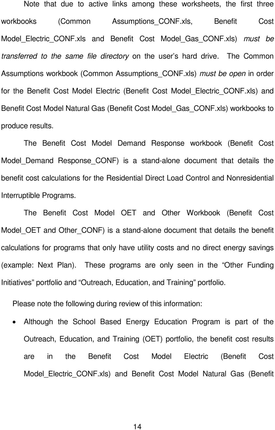 xls) must be open in order for the Benefit Cost Model Electric (Benefit Cost Model_Electric_CONF.xls) and Benefit Cost Model Natural Gas (Benefit Cost Model_Gas_CONF.xls) workbooks to produce results.