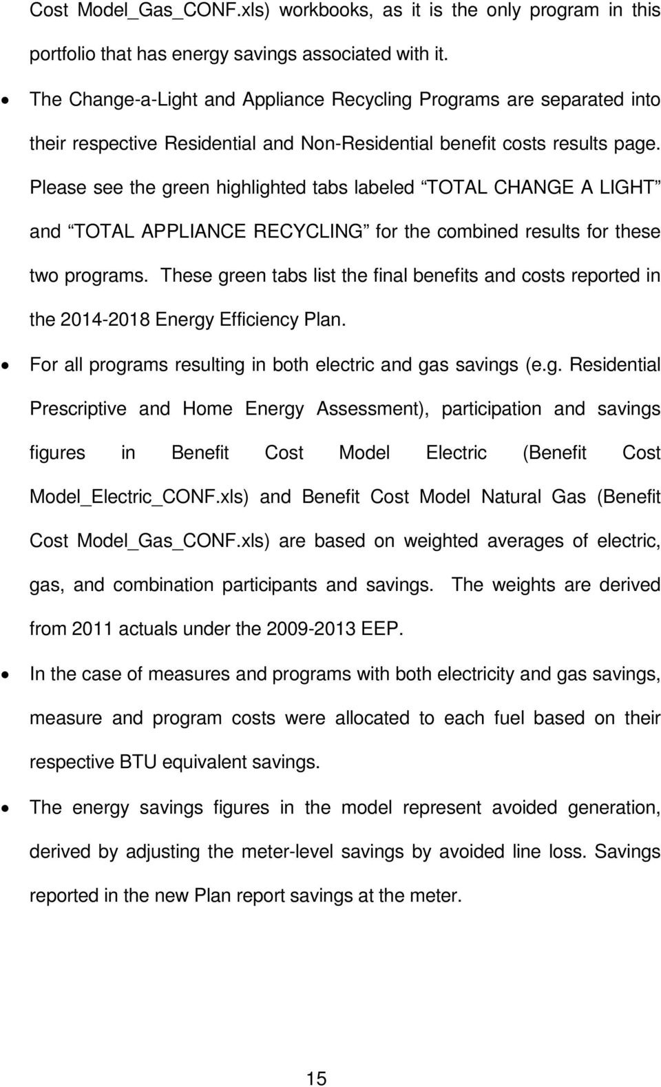 Please see the green highlighted tabs labeled TOTAL CHANGE A LIGHT and TOTAL APPLIANCE RECYCLING for the combined results for these two programs.