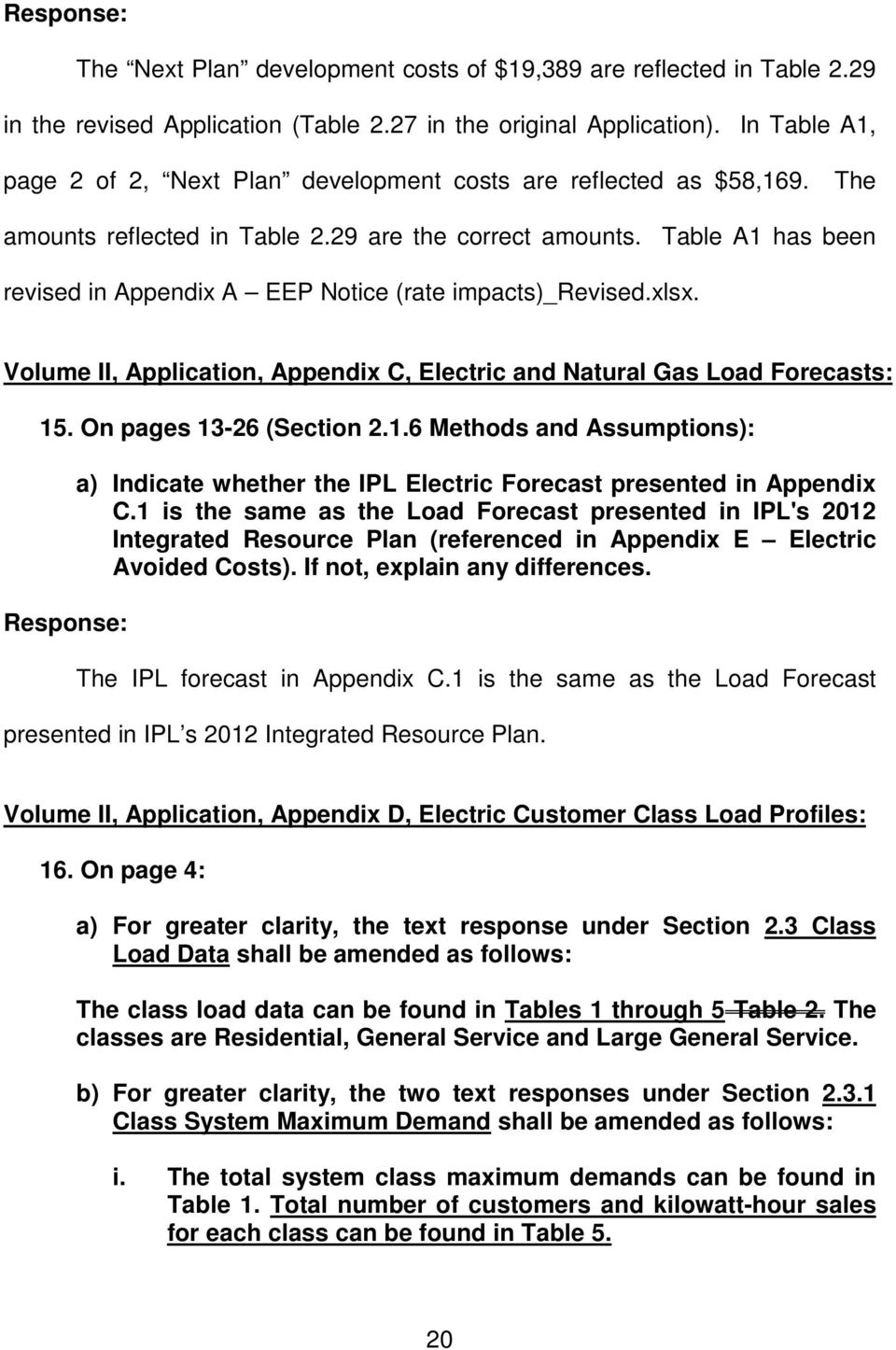 Table A1 has been revised in Appendix A EEP Notice (rate impacts)_revised.xlsx. Volume II, Application, Appendix C, Electric and Natural Gas Load Forecasts: 15. On pages 13-26 (Section 2.1.6 Methods and Assumptions): Response: a) Indicate whether the IPL Electric Forecast presented in Appendix C.