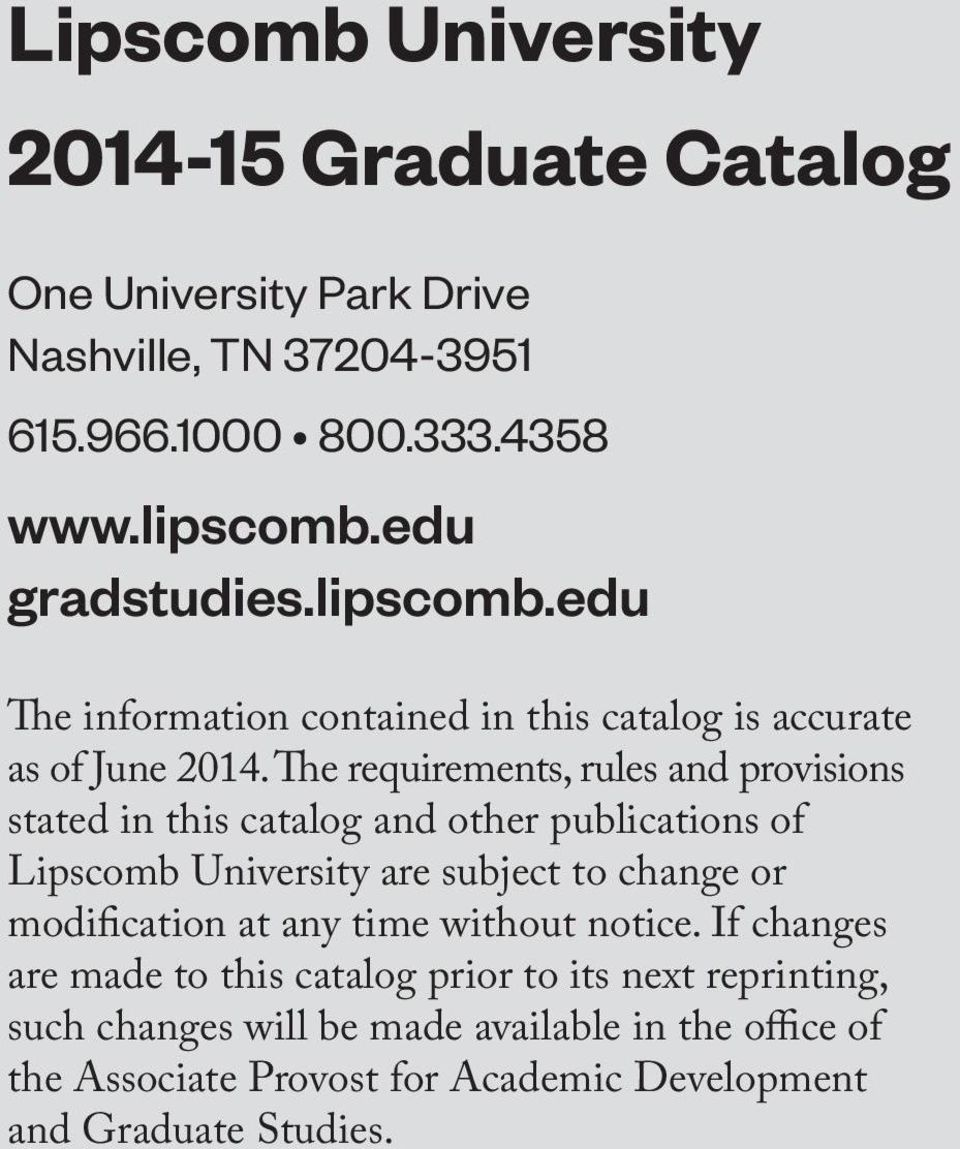 The requirements, rules and provisions stated in this catalog and other publications of Lipscomb University are subject to change or modification at